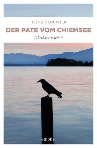 Heinz von Wilk: Der Pate vom Chiemsee