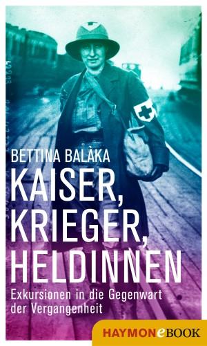 Bettina Balàka: Kaiser, Krieger, Heldinnen