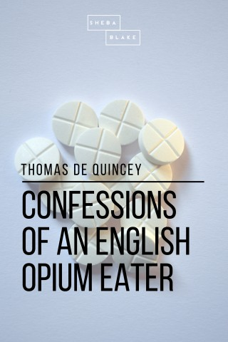 Thomas de Quincey, Sheba Blake: Confessions of an English Opium Eater
