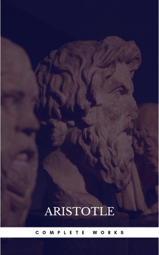 Aristotle: The Works of Aristotle the Famous Philosopher Containing his Complete Masterpiece and Family Physician; his Experienced Midwife, his Book of Problems and his Remarks on Physiognomy