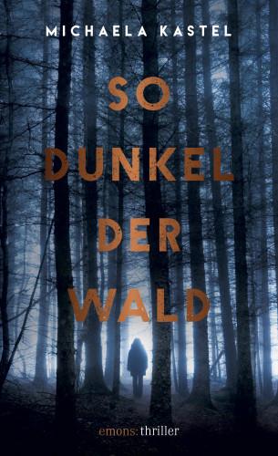 Michaela Kastel: So Dunkel der Wald