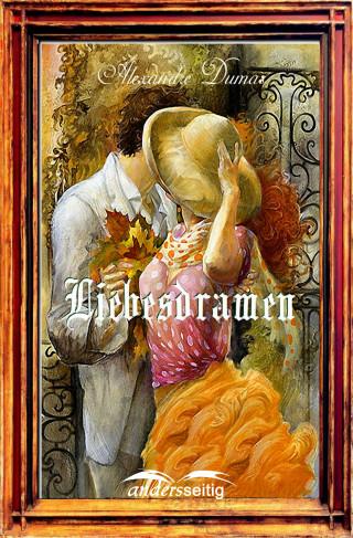 Alexandre Dumas: Liebesdramen