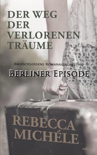 Rebecca Michéle: Der Weg der verlorenen Träume - Berliner Episode