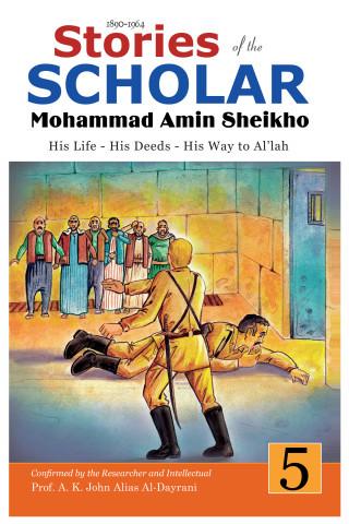 Mohammad Amin Sheikho, A. K. John Alias Al-Dayrani: Stories of the Scholar Mohammad Amin Sheikho - Part Five