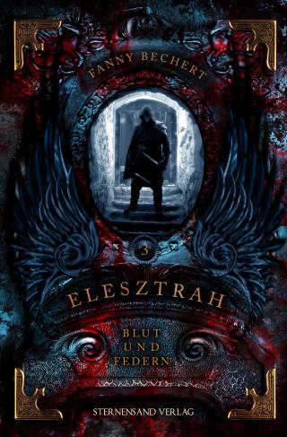 Fanny Bechert: Elesztrah (Band 3): Blut und Federn