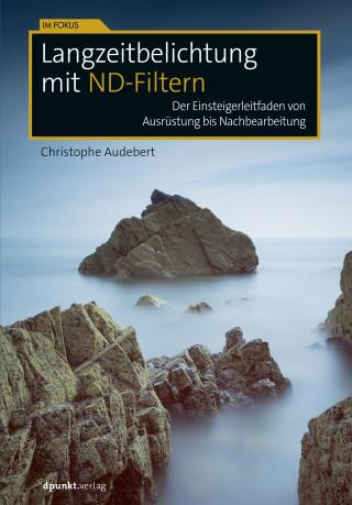 Christophe Audebert: Langzeitbelichtung mit ND-Filtern