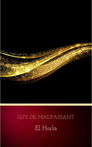 Guy de Maupassant: El Horla