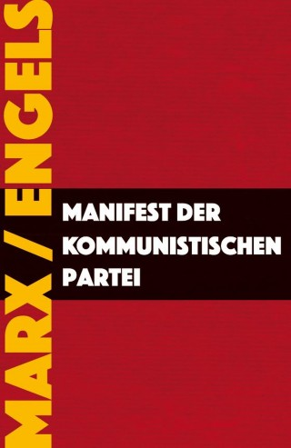 Karl Marx, Friedrich Engels: Manifest der Kommunistischen Partei