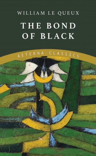 William Le Queux: The Bond of Black