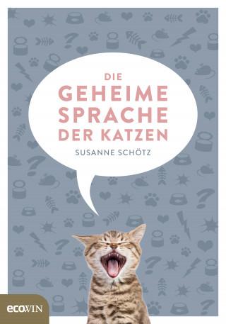 Susanne Schötz: Die geheime Sprache der Katzen