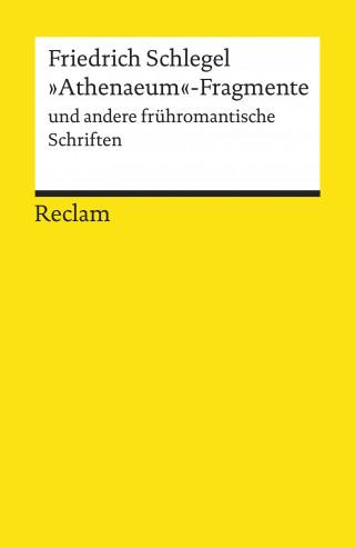 """Friedrich Schlegel: """"Athenaeum""""-Fragmente und andere frühromantische Schriften"""
