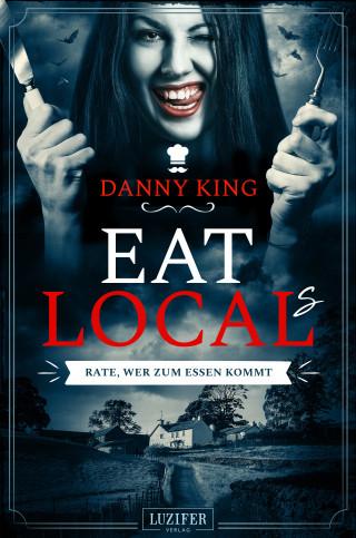 Danny King: EAT LOCAL(s) - Rate, wer zum Essen kommt