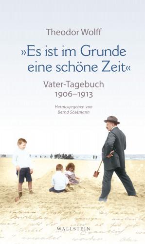 """Theodor Wolff: """"Es ist im Grunde eine schöne Zeit"""""""