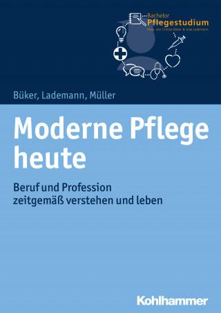 Christa Büker, Julia Lademann, Klaus Müller: Moderne Pflege heute