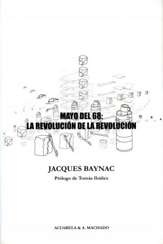 Jacques Baynac: Mayo del 68: la revolución de la revolución