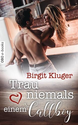 Birgit Kluger: Trau niemals einem Callboy