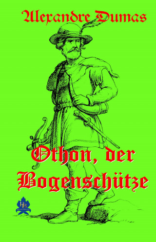 Alexandre Dumas: Othon, der Bogenschütze