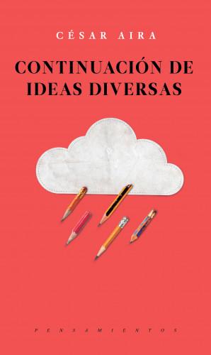 César Aira: Continuación de ideas diversas