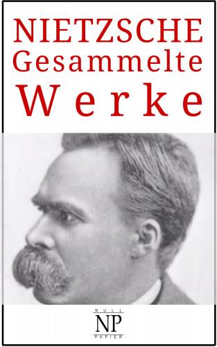 Friedrich Wilhelm Nietzsche: Friedrich Wilhelm Nietzsche – Gesammelte Werke