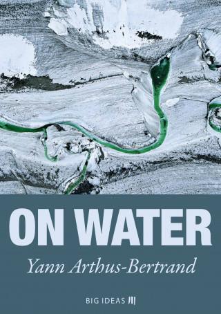 Yann Arthus-Bertrand: On Water