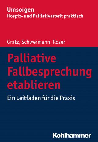 Margit Gratz, Meike Schwermann, Traugott Roser: Palliative Fallbesprechung etablieren