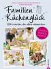 Sarah Schocke, Alexander Dölle: Familienkochbuch: Familienküchenglück. 120 Gerichte, die allen schmecken. Ein Kochbuch für die ganze Familie. Schnelle, einfache und gesunde Familienküche. Kochen für Kinder leicht gemacht.