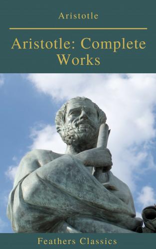 Aristotle: Aristotle: Complete Works (Active TOC) (Feathers Classics )
