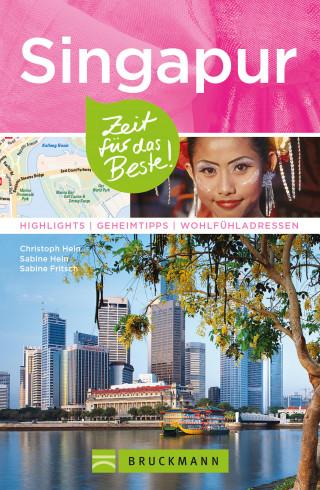 Christoph Hein, Sabine Hein, Sabine Fritsch: Bruckmann Reiseführer Singapur: Zeit für das Beste