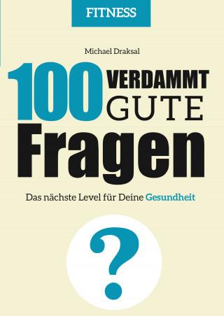Michael Draksal: 100 Verdammt gute Fragen – FITNESS