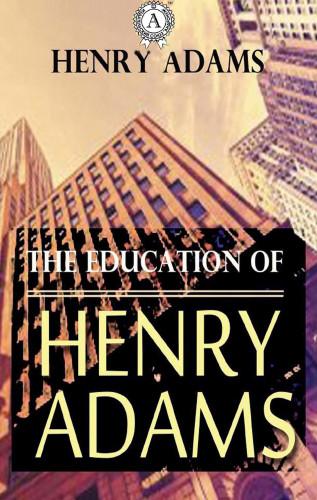 Henry Adams: The Education of Henry Adams