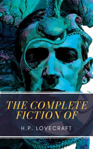 H. P. Lovecraft, MyBooks Classics: The Complete Fiction of H.P. Lovecraft