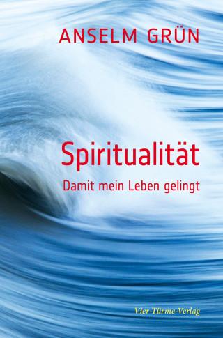 Anselm Grün: Spiritualität
