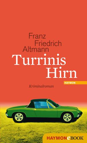 Franz Friedrich Altmann: Turrinis Hirn