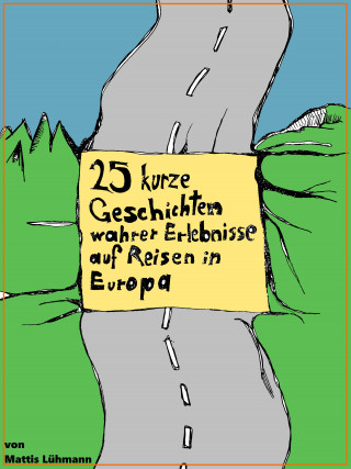 Mattis Lühmann: 25 kurze Geschichten wahrer Erlebnisse auf Reisen in Europa