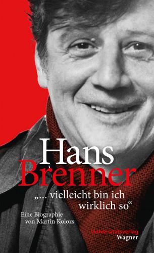 """Martin Kolozs: Hans Brenner. """"vielleicht bin ich wirklich so"""""""