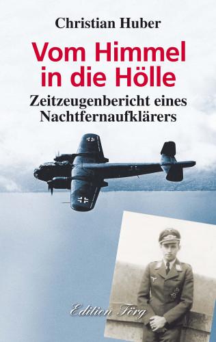 Christian Huber: Vom Himmel in die Hölle - Zeitzeugenbericht eines Nachtfernaufklärers