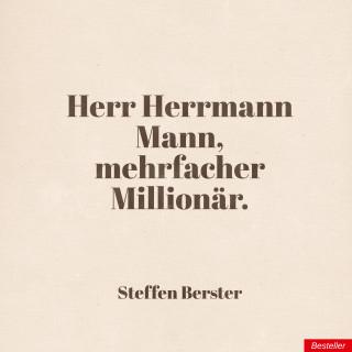 Steffen Berster: Herr Herrmann Mann, mehrfacher Millionär.