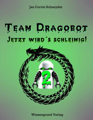 Jan Corvin Schneyder: Team Dragobot - Jetzt wird's schleimig!