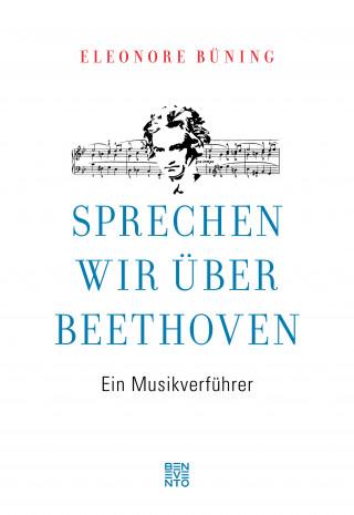 Eleonore Büning: Sprechen wir über Beethoven