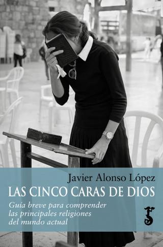 Javier Alonso López: Las cinco caras de Dios