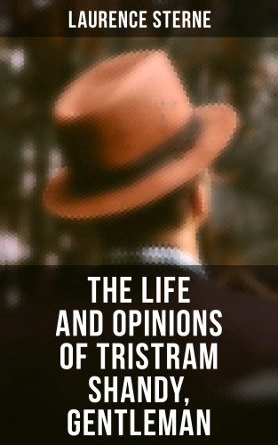 Laurence Sterne: The Life and Opinions of Tristram Shandy, Gentleman
