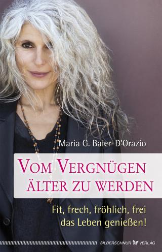 Maria G. Baier-D´Orazio: Vom Vergnügen, älter zu werden