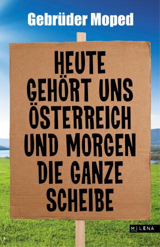 Heute gehört uns Österreich und morgen die ganze Scheibe