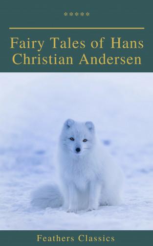 Hans Christian Andersen, Feathers Classics: Fairy Tales of Hans Christian Andersen (Feathers Classics)