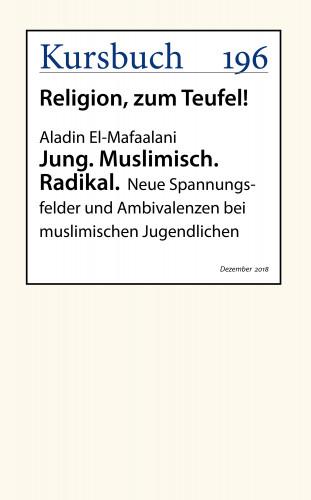 Aladin El-Mafaalani: Jung. Muslimisch. Radikal.