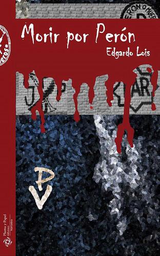 Edgardo Lois: Morir por Perón