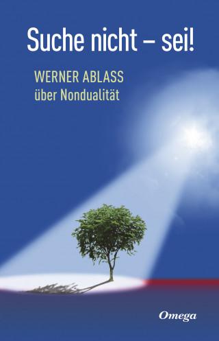 Werner Ablass: Suche nicht - sei!