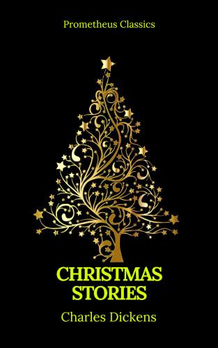 Charles Dickens, Prometheus Classics: Charles Dickens: Christmas Stories (Prometheus Classics)