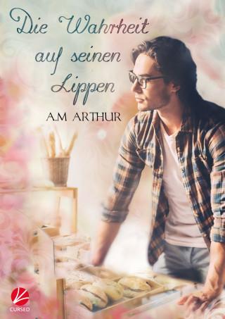 A.M. Arthur: Die Wahrheit auf seinen Lippen
