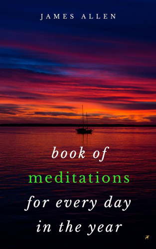 James Allen: Book of Meditations For Every Day in the Year